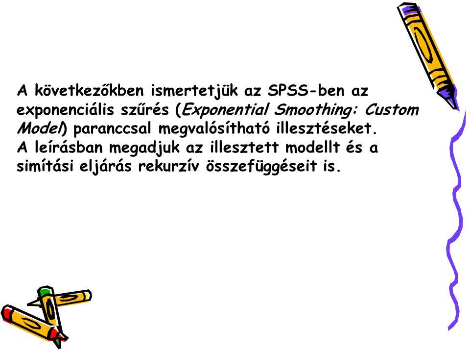 A következőkben ismertetjük az SPSS-ben az exponenciális szűrés (Exponential Smoothing: Custom Model) paranccsal megvalósítható illesztéseket.