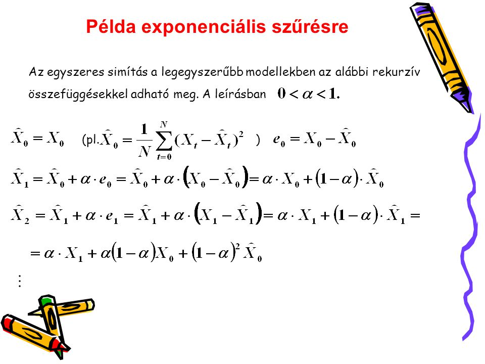 Példa exponenciális szűrésre Az egyszeres simítás a legegyszerűbb modellekben az alábbi rekurzív összefüggésekkel adható meg.