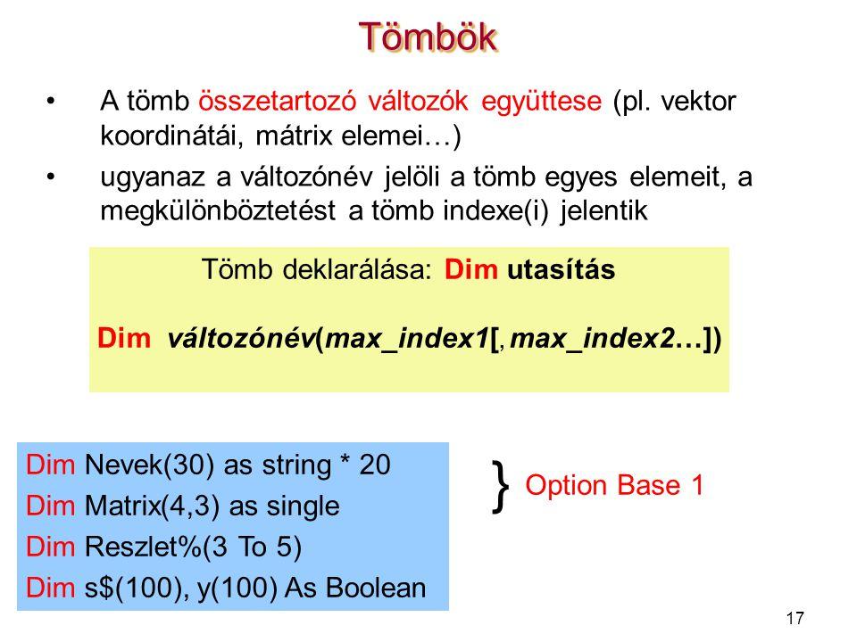 17 A tömb összetartozó változók együttese (pl. vektor koordinátái, mátrix elemei…) ugyanaz a változónév jelöli a tömb egyes elemeit, a megkülönbözteté