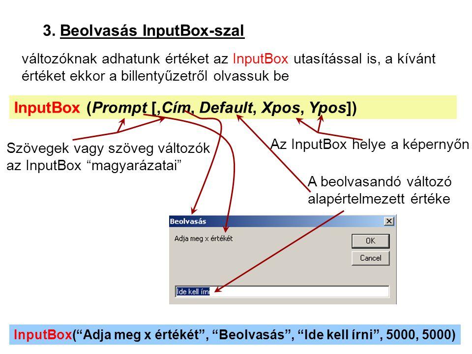 31 3. Beolvasás InputBox-szal InputBox (Prompt [,Cím, Default, Xpos, Ypos]) változóknak adhatunk értéket az InputBox utasítással is, a kívánt értéket