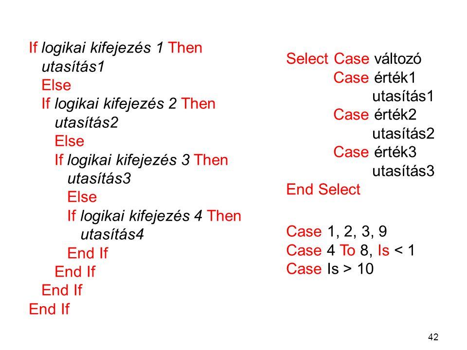 42 If logikai kifejezés 1 Then utasítás1 Else If logikai kifejezés 2 Then utasítás2 Else If logikai kifejezés 3 Then utasítás3 Else If logikai kifejez