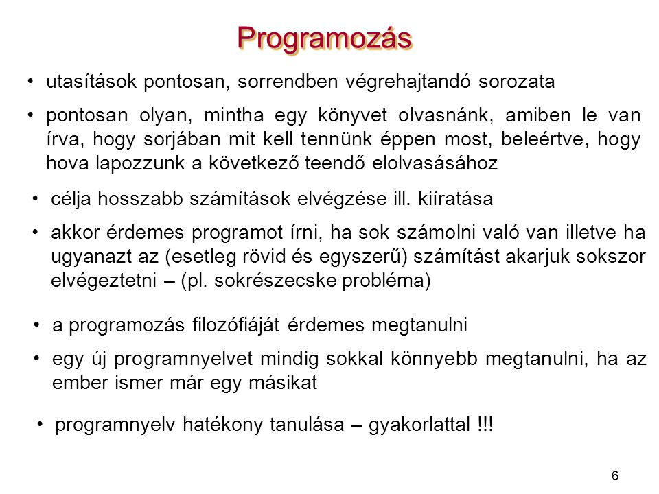6 ProgramozásProgramozás célja hosszabb számítások elvégzése ill. kiíratása akkor érdemes programot írni, ha sok számolni való van illetve ha ugyanazt