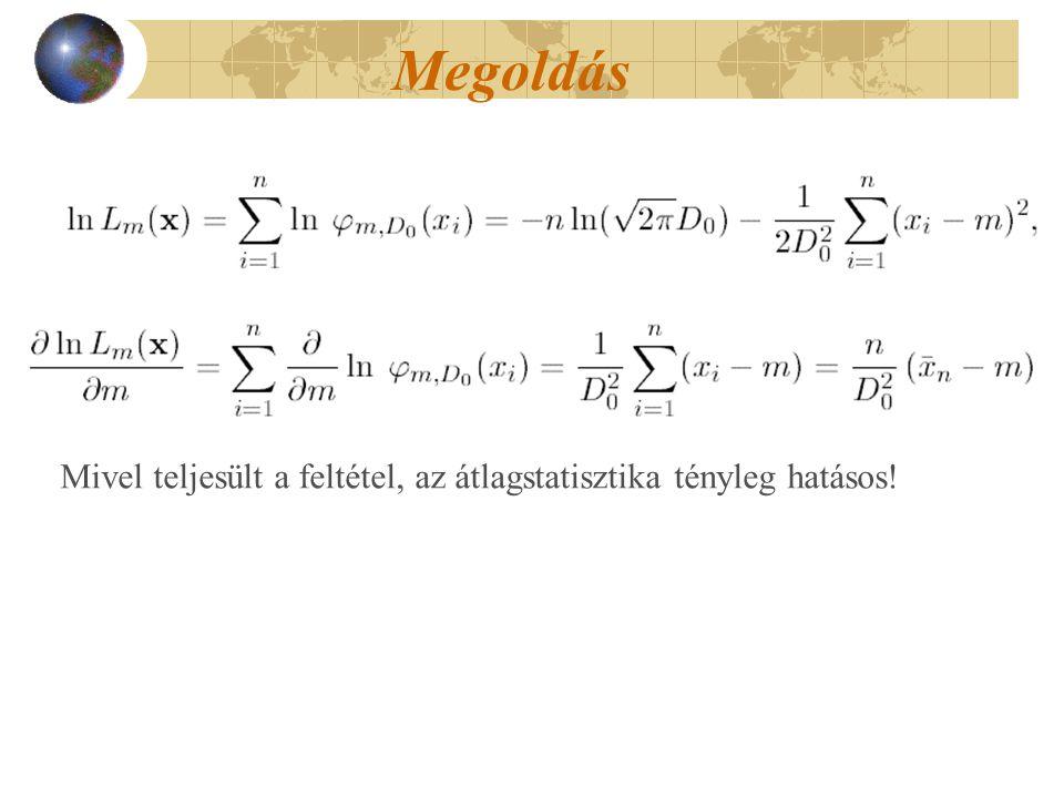 Megoldás Mivel teljesült a feltétel, az átlagstatisztika tényleg hatásos!
