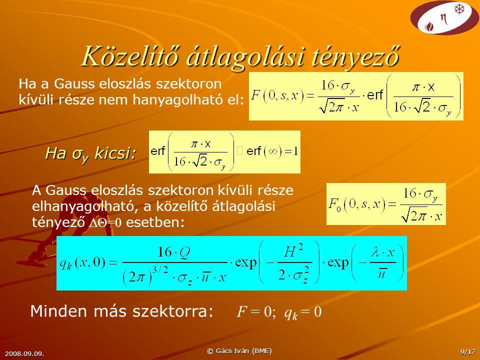 2008.09.09. © Gács Iván (BME) 9/17 Közelítő átlagolási tényező A Gauss eloszlás szektoron kívüli része elhanyagolható, a közelítő átlagolási tényező Δ