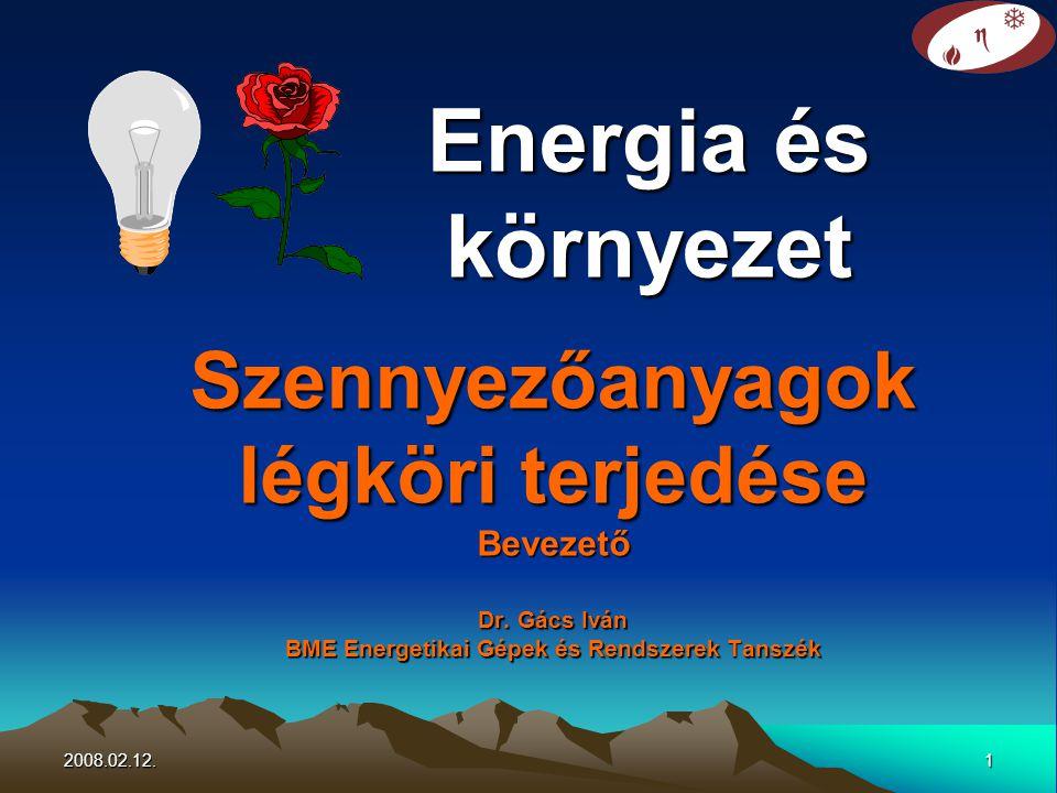 2008.02.12.1 Szennyezőanyagok légköri terjedése Bevezető Dr. Gács Iván BME Energetikai Gépek és Rendszerek Tanszék Energia és környezet