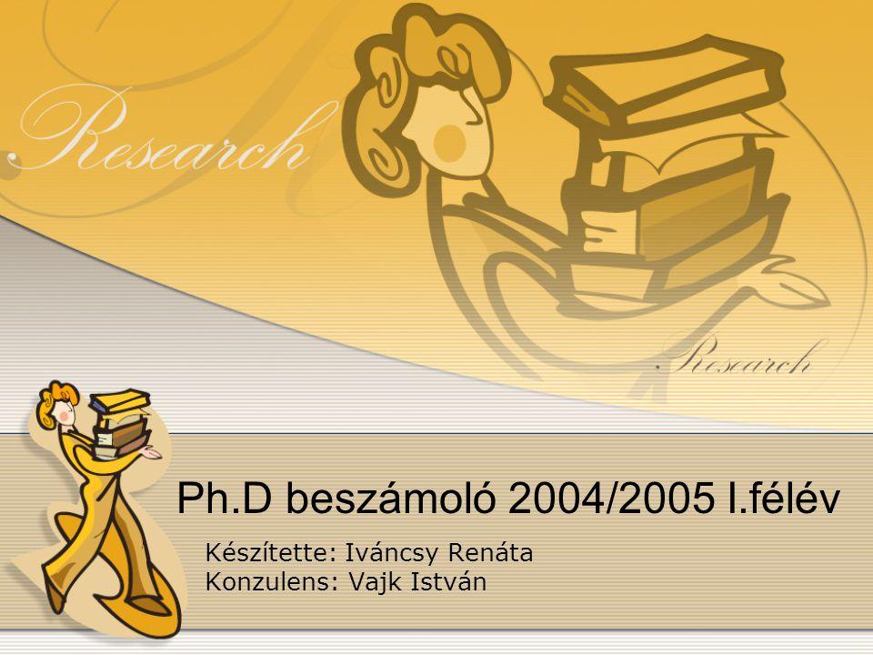 Ph.D beszámoló 2004/2005 I.félév Készítette: Iváncsy Renáta Konzulens: Vajk István