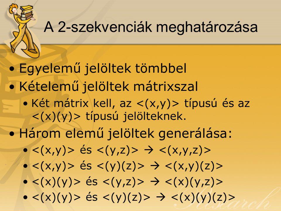 A 2-szekvenciák meghatározása Egyelemű jelöltek tömbbel Kételemű jelöltek mátrixszal Két mátrix kell, az típusú és az típusú jelölteknek.