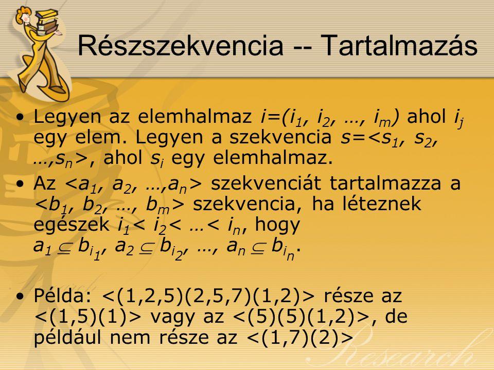 Részszekvencia -- Tartalmazás Legyen az elemhalmaz i=(i 1, i 2, …, i m ) ahol i j egy elem.
