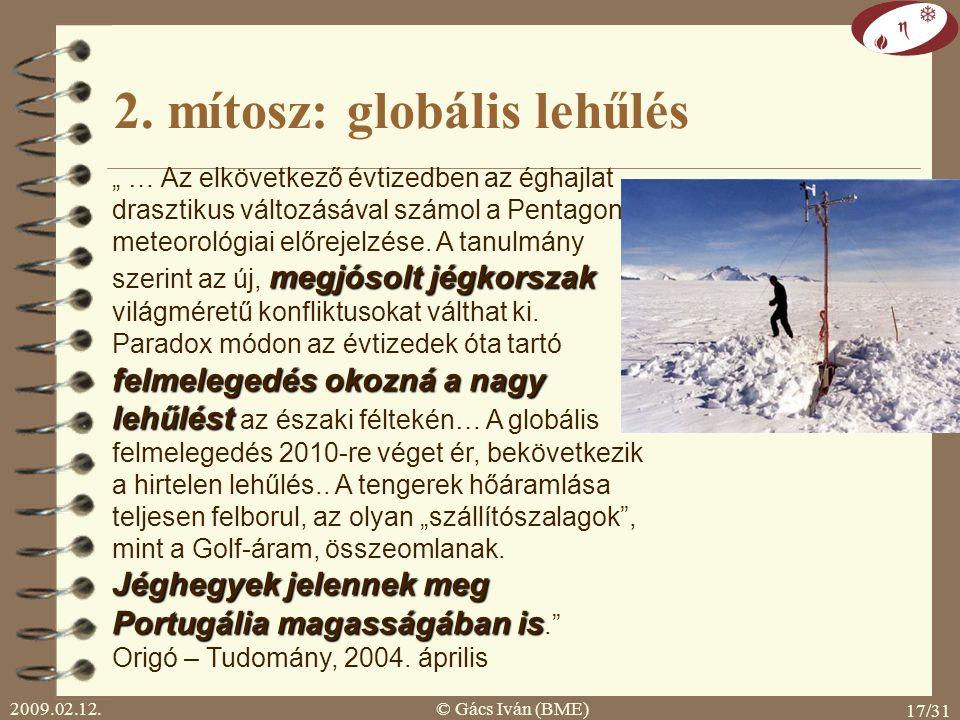 2009.02.12.© Gács Iván (BME) 16/31 Mit tudunk – hogy tálaljuk? Klímapornó 95% a valószínűsége, hogy a melegedés kevesebb 8 foknál és a legvalószínűbb