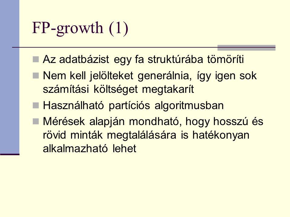 FP-growth (1) Az adatbázist egy fa struktúrába tömöríti Nem kell jelölteket generálnia, így igen sok számítási költséget megtakarít Használható partíciós algoritmusban Mérések alapján mondható, hogy hosszú és rövid minták megtalálására is hatékonyan alkalmazható lehet