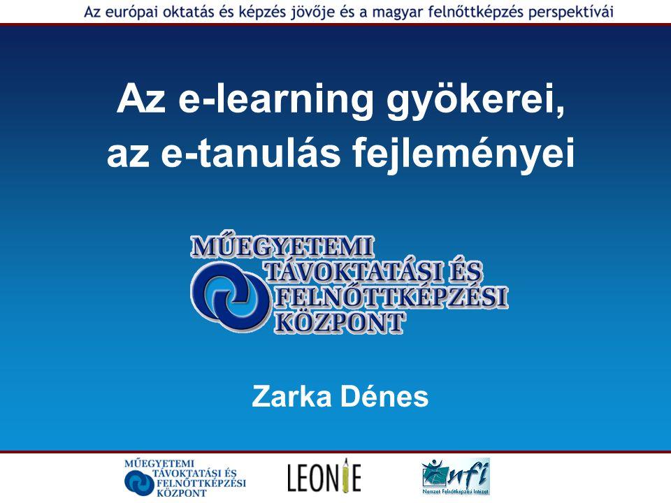 Az e-learning gyökerei, az e-tanulás fejleményei Zarka Dénes