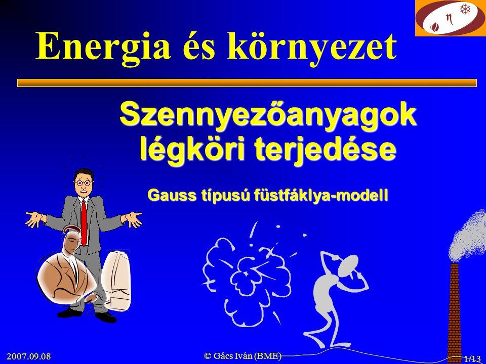 2007.09.08 © Gács Iván (BME) 1/13 Energia és környezet Szennyezőanyagok légköri terjedése Gauss típusú füstfáklya-modell