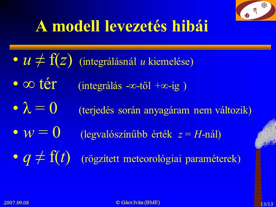 2007.09.08 © Gács Iván (BME) 13/13 A modell levezetés hibái u ≠ f(z) (integrálásnál u kiemelése) ∞ tér (integrálás -∞-től +∞-ig ) λ = 0 (terjedés sorá