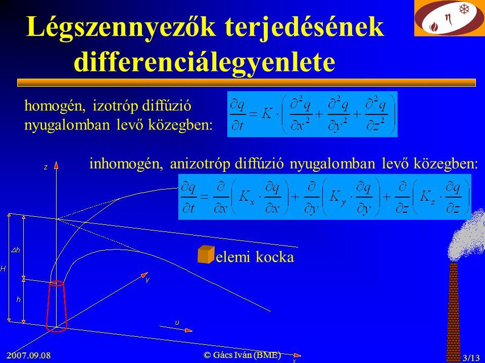 2007.09.08 © Gács Iván (BME) 3/13 Légszennyezők terjedésének differenciálegyenlete elemi kocka homogén, izotróp diffúzió nyugalomban levő közegben: in