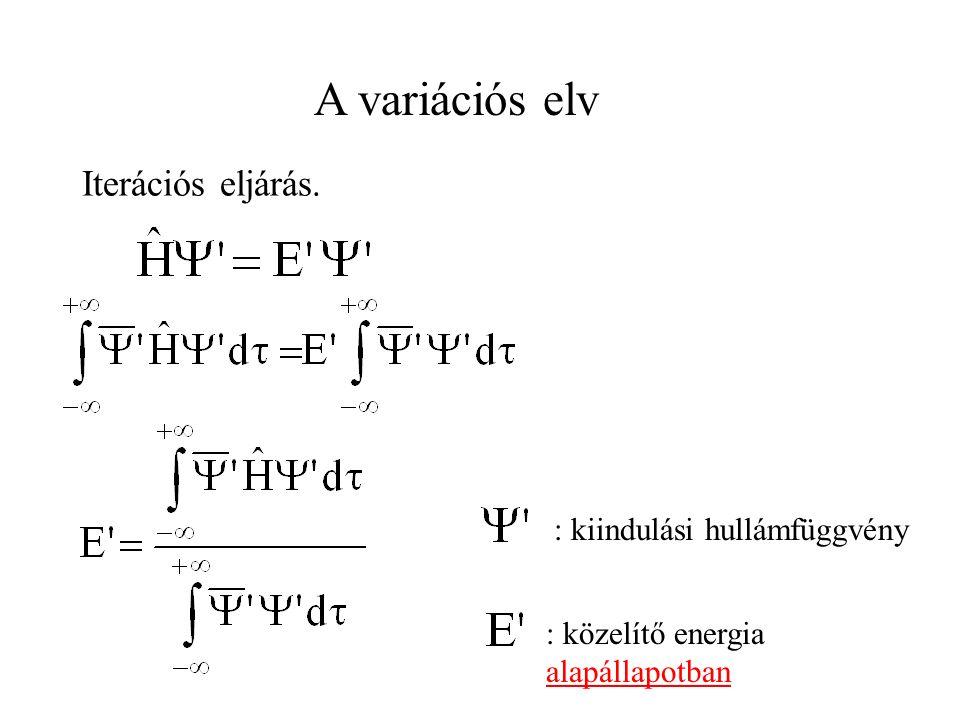 : közelítő energia alapállapotban : kiindulási hullámfüggvény Iterációs eljárás. A variációs elv