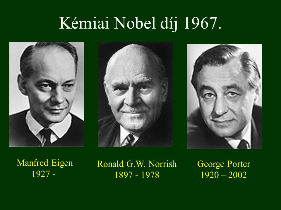 Kémiai Nobel díj 1967. Manfred Eigen 1927 - Ronald G.W. Norrish 1897 - 1978 George Porter 1920 – 2002