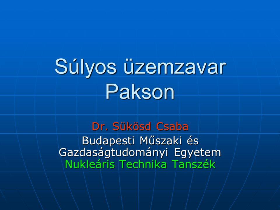 Súlyos üzemzavar Pakson Dr. Sükösd Csaba Budapesti Műszaki és Gazdaságtudományi Egyetem Nukleáris Technika Tanszék