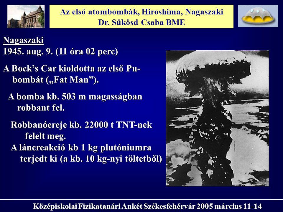 Az első atombombák, Hiroshima, Nagaszaki Dr. Sükösd Csaba BME Középiskolai Fizikatanári Ankét Székesfehérvár 2005 március 11-14 Nagaszaki 1945. aug. 9