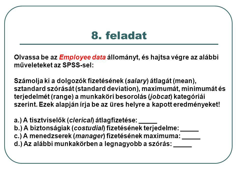 Olvassa be az Employee data állományt, és hajtsa végre az alábbi műveleteket az SPSS-sel: Számolja ki a dolgozók fizetésének (salary) átlagát (mean),