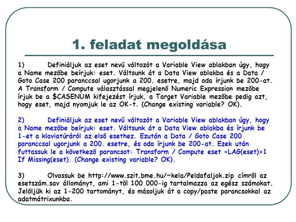 1. feladat megoldása 1)Definiáljuk az eset nevű változót a Variable View ablakban úgy, hogy a Name mezőbe beírjuk: eset. Váltsunk át a Data View ablak