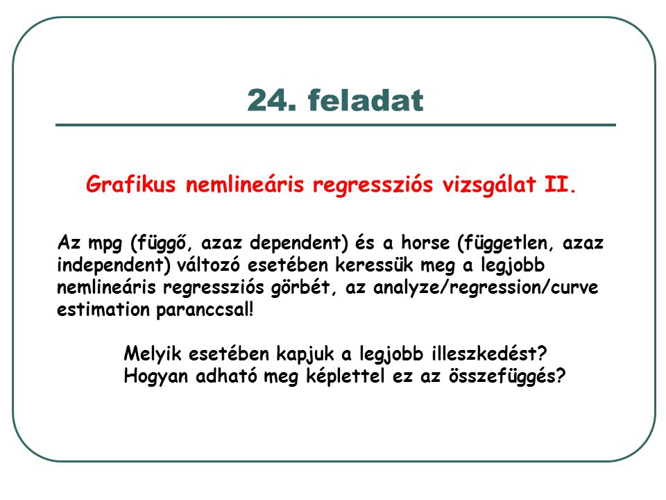 Az mpg (függő, azaz dependent) és a horse (független, azaz independent) változó esetében keressük meg a legjobb nemlineáris regressziós görbét, az ana