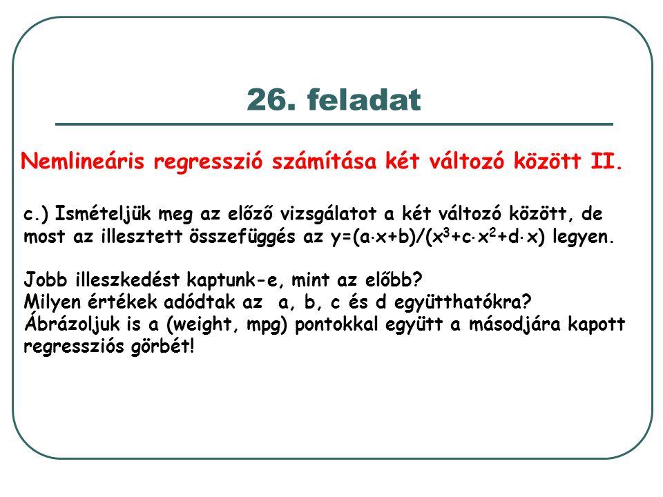 26. feladat c.) Ismételjük meg az előző vizsgálatot a két változó között, de most az illesztett összefüggés az y=(a  x+b)/(x 3 +c  x 2 +d  x) legye