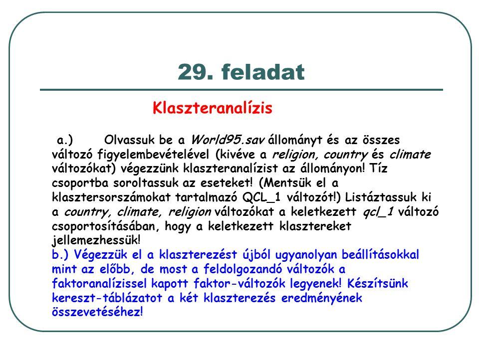 29. feladat Klaszteranalízis a.) Olvassuk be a World95.sav állományt és az összes változó figyelembevételével (kivéve a religion, country és climate v
