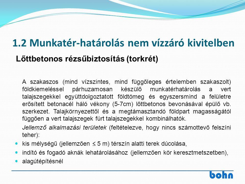 bohn 1.2 Munkatér-határolás nem vízzáró kivitelben A szakaszos (mind vízszintes, mind függőleges értelemben szakaszolt) földkiemeléssel párhuzamosan k