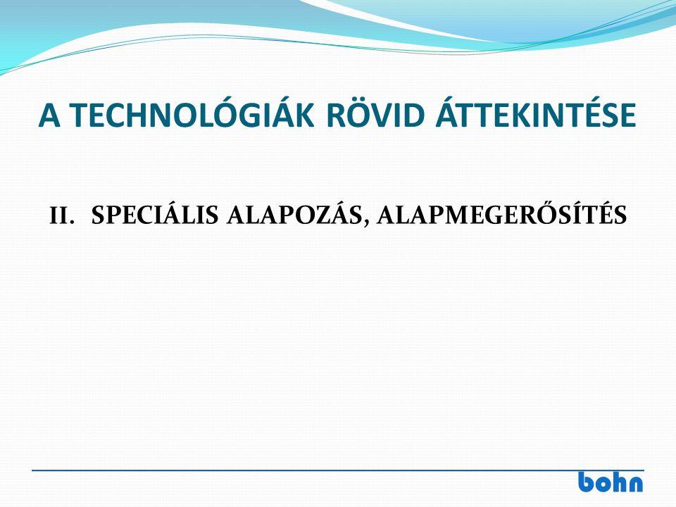 bohn A TECHNOLÓGIÁK RÖVID ÁTTEKINTÉSE II. SPECIÁLIS ALAPOZÁS, ALAPMEGERŐSÍTÉS