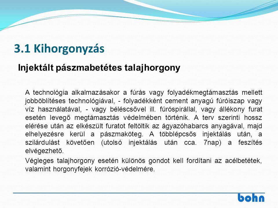 bohn 3.1 Kihorgonyzás A technológia alkalmazásakor a fúrás vagy folyadékmegtámasztás mellett jobböblítéses technológiával, - folyadékként cement anyag