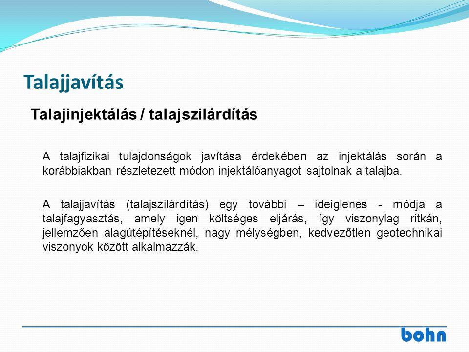bohn Talajjavítás A talajfizikai tulajdonságok javítása érdekében az injektálás során a korábbiakban részletezett módon injektálóanyagot sajtolnak a t
