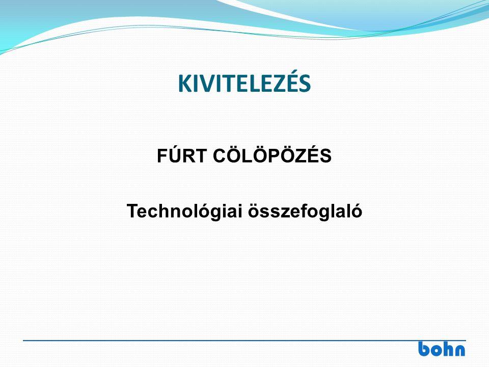 bohn KIVITELEZÉS FÚRT CÖLÖPÖZÉS Technológiai összefoglaló