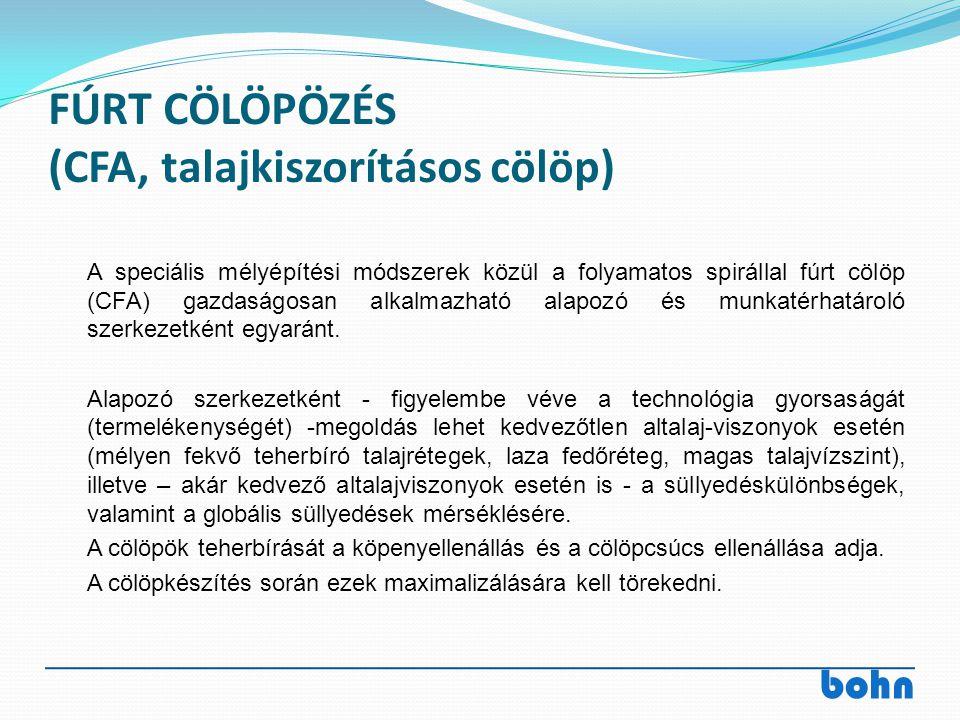 bohn FÚRT CÖLÖPÖZÉS (CFA, talajkiszorításos cölöp) A speciális mélyépítési módszerek közül a folyamatos spirállal fúrt cölöp (CFA) gazdaságosan alkalm