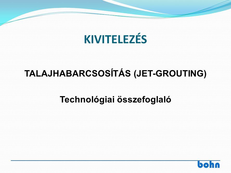 bohn KIVITELEZÉS TALAJHABARCSOSÍTÁS (JET-GROUTING) Technológiai összefoglaló