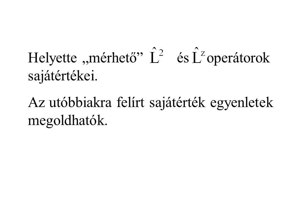 """Helyette """"mérhető"""" ésoperátorok sajátértékei. Az utóbbiakra felírt sajátérték egyenletek megoldhatók."""