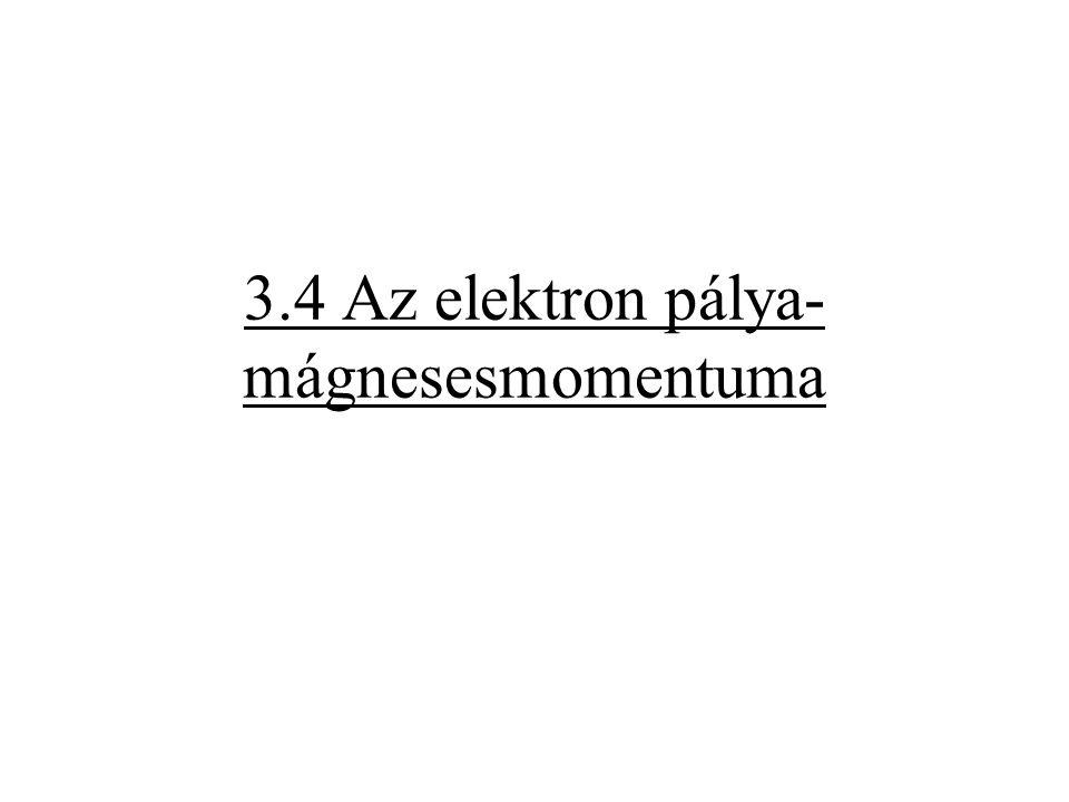 3.4 Az elektron pálya- mágnesesmomentuma