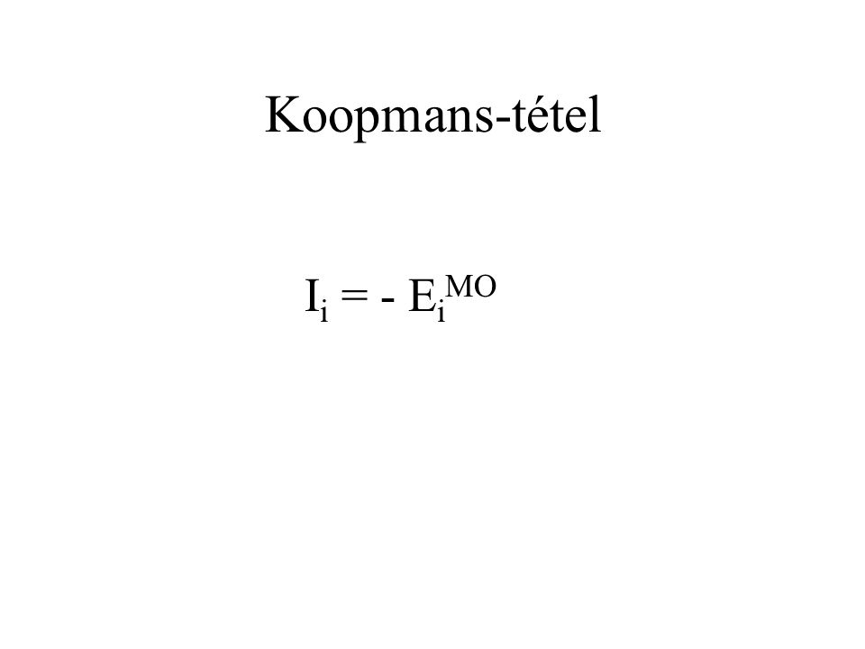 Koopmans-tétel I i = - E i MO