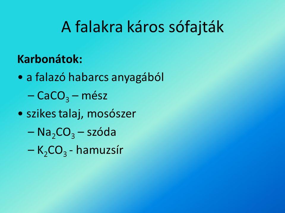 A falakra káros sófajták Karbonátok: a falazó habarcs anyagából – CaCO 3 – mész szikes talaj, mosószer – Na 2 CO 3 – szóda – K 2 CO 3 - hamuzsír