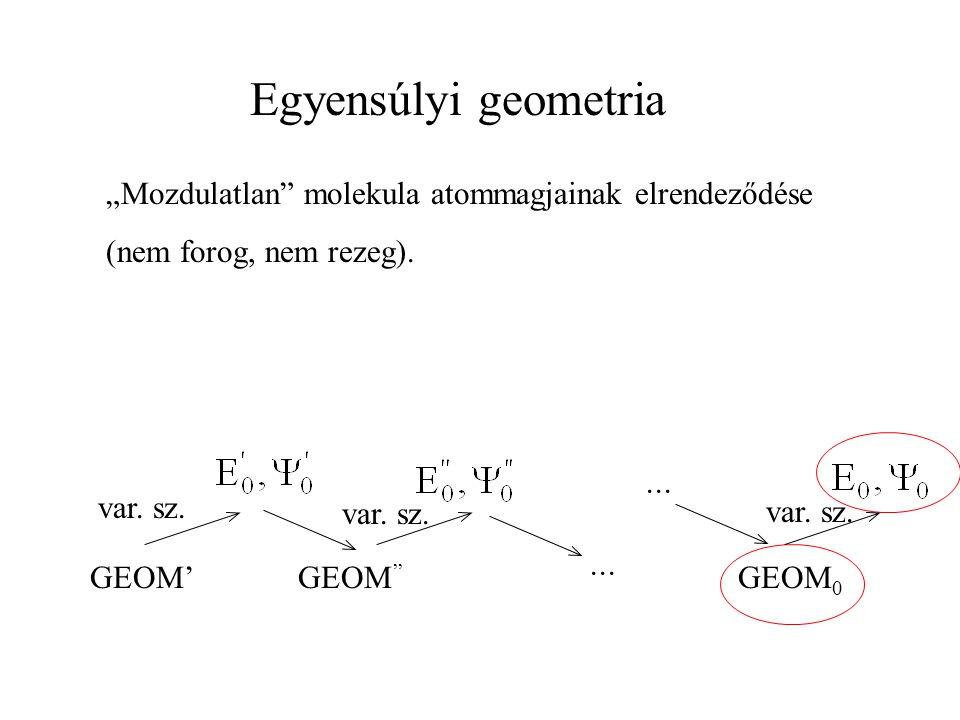 """Egyensúlyi geometria """"Mozdulatlan molekula atommagjainak elrendeződése (nem forog, nem rezeg)."""