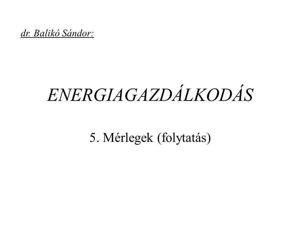 ENERGIAGAZDÁLKODÁS 5. Mérlegek (folytatás) dr. Balikó Sándor: