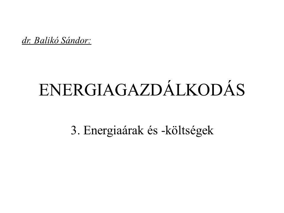 ENERGIAGAZDÁLKODÁS 3. Energiaárak és -költségek dr. Balikó Sándor: