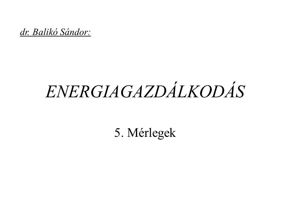 ENERGIAGAZDÁLKODÁS 5. Mérlegek dr. Balikó Sándor: