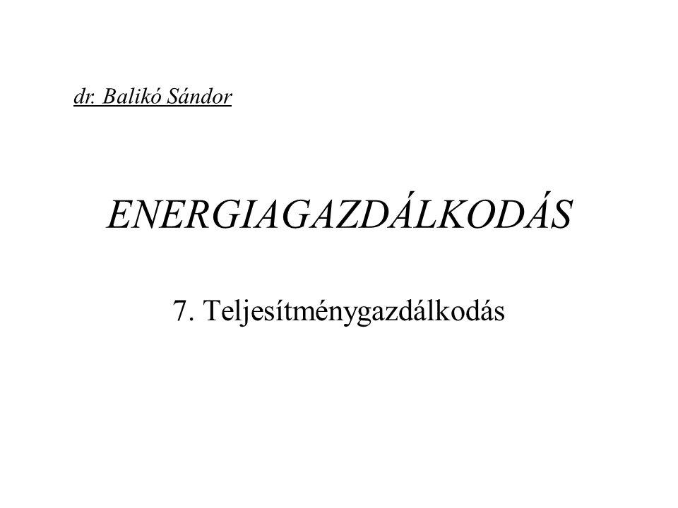 ENERGIAGAZDÁLKODÁS 7. Teljesítménygazdálkodás dr. Balikó Sándor