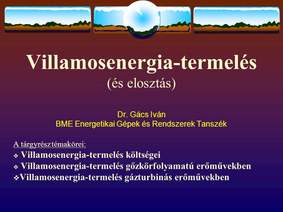 Villamosenergia-termelés (és elosztás) Dr. Gács Iván BME Energetikai Gépek és Rendszerek Tanszék A tárgyrész témakörei:  Villamosenergia-termelés köl