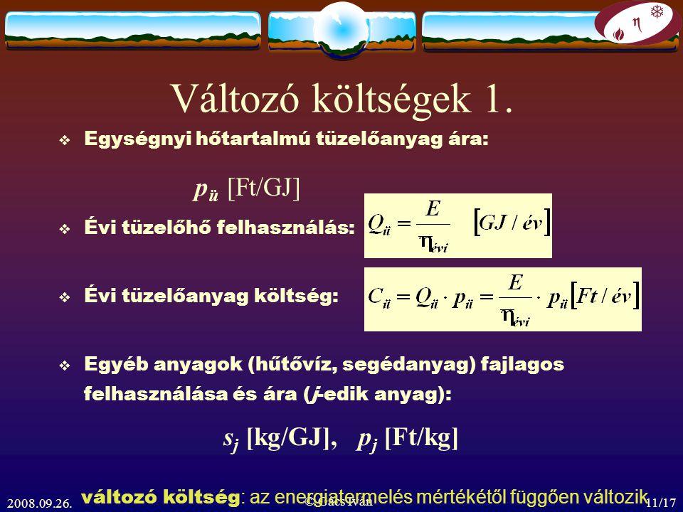 2008.09.26. © Gács Iván 11/17 Változó költségek 1.  Egységnyi hőtartalmú tüzelőanyag ára: p ü [Ft/GJ]  Évi tüzelőhő felhasználás:  Évi tüzelőanyag