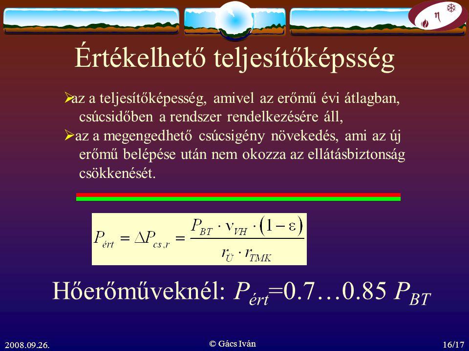 2008.09.26. © Gács Iván 16/17 Értékelhető teljesítőképsség  az a teljesítőképesség, amivel az erőmű évi átlagban, csúcsidőben a rendszer rendelkezésé