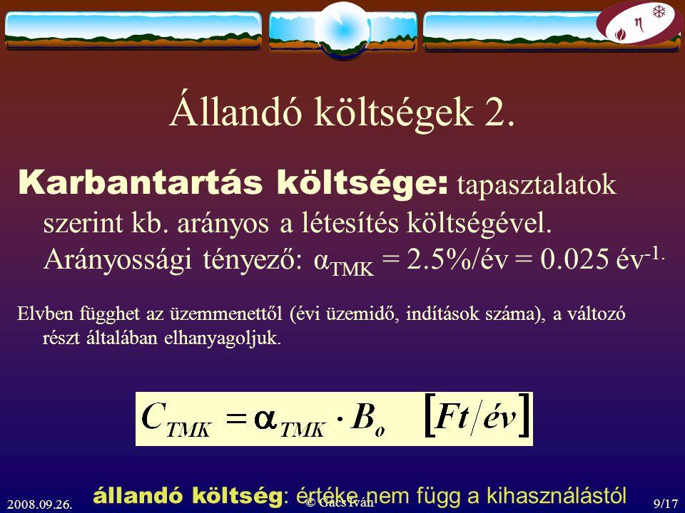 2008.09.26. © Gács Iván 9/17 Állandó költségek 2. Karbantartás költsége: tapasztalatok szerint kb. arányos a létesítés költségével. Arányossági tényez