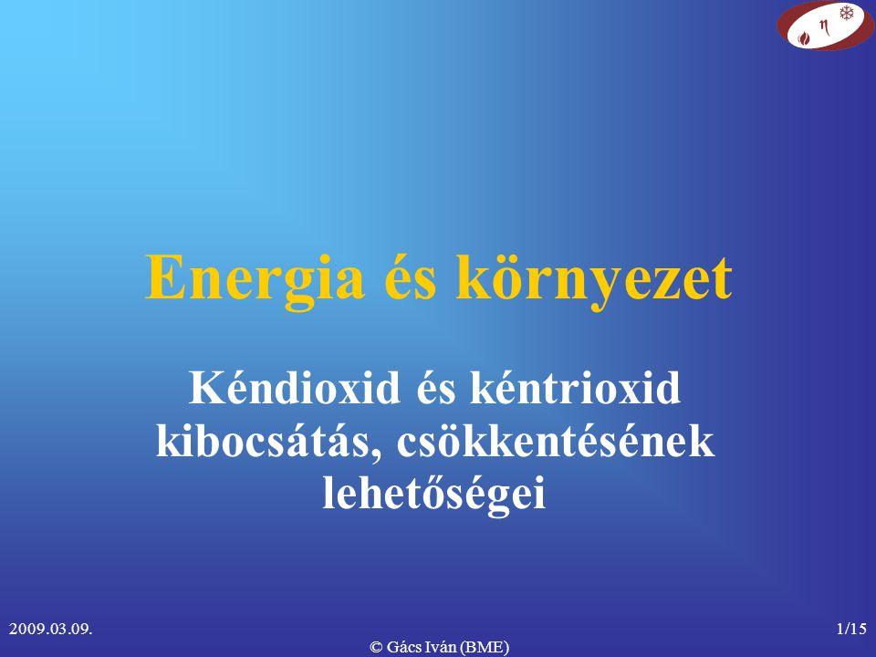 2009.03.09. © Gács Iván (BME) 1/15 Energia és környezet Kéndioxid és kéntrioxid kibocsátás, csökkentésének lehetőségei