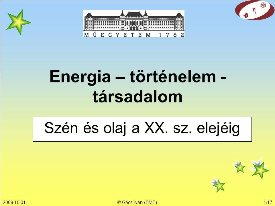 2009.10.01.© Gács Iván (BME)1/17 Energia – történelem - társadalom Szén és olaj a XX. sz. elejéig