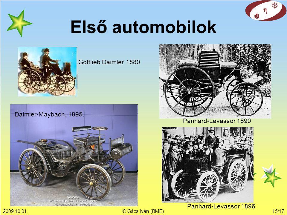 2009.10.01.© Gács Iván (BME)15/17 Első automobilok Gottlieb Daimler 1880 Panhard-Levassor 1890 Panhard-Levassor 1896 Daimler-Maybach, 1895.